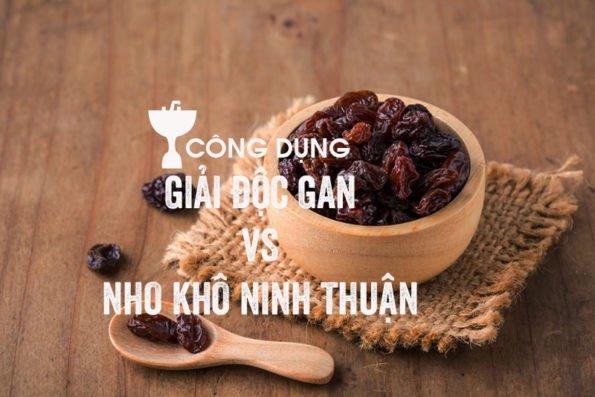 Giải độc gan do rượu bia với nho khô Ninh Thuận